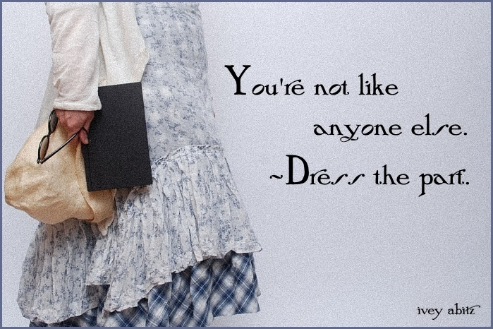 You are not like anyone else - dress the part. -Ivey Abitz